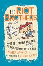 Take the Mummy and Run - The Riot Brothers Are on a Roll ebook by Mary Amato, Ethan Long