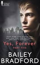 Yes, Forever: Part Five ebook by Bailey Bradford