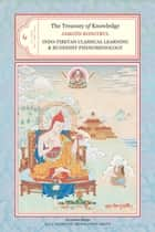 The Treasury of Knowledge: Book Six, Parts One and Two - Indo-Tibetan Classical Learning and Buddhist Phenomenology ebook by Jamgon Kongtrul Lodro Taye, Kalu Rinpoche Translation Group, Gyurme Dorje,...