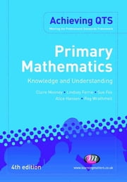 Primary Mathematics: Knowledge and Understanding ebook by Alice Hansen,Mrs Sue Fox,Lindsey Ferrie,Reg Wrathmell,Claire Mooney
