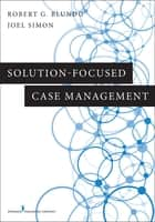 Solution-Focused Case Management ebook by Dr. Robert G. Blundo, PhD, LCSW,...