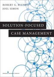 Solution-Focused Case Management ebook by Dr. Robert G. Blundo, PhD, LCSW,Joel Simon, MSW, ACSW, BCD