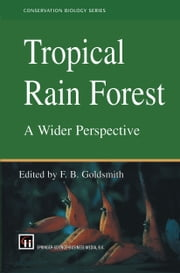 Tropical Rain Forest: A Wider Perspective ebook by F.B. Goldsmith