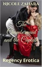 The Chambermaid and the Captain - Rakes & Cyprians Regency Erotica, #5 ebook by Nicole Zahara