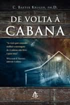 De volta à cabana ebook by C. Baxter Kruger, William P. Young