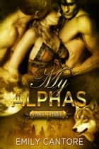 My Alphas: Part Three (Ménage BBW Paranormal Werewolf Romance) ebook by Emily Cantore