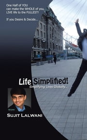 Life Simplified! - Simplifying Lives Globally... ebook by Sujit Lalwani