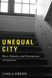 Unequal City - Race, Schools, and Perceptions of Injustice ebook by Carla Shedd