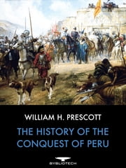 The History of the Conquest of Peru ebook by William H. Prescott