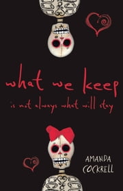 What We Keep Is Not Always What Will Stay ebook by Amanda Cockrell