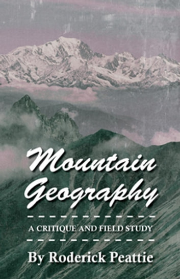 Mountain Geography - A Critique And Field Study ebook by Roderick. Peattie
