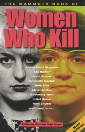 The Mammoth Book of Women Who Kill eBook by Richard Glyn Jones