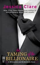 The Taming of the Billionaire ebook by Jessica Clare