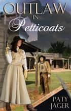 Outlaw in Petticoats ebook by Paty Jager