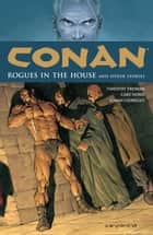 Conan Volume 5: Rogues in the House and Other Stories ebook by Timothy Truman, Various