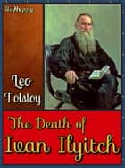 The Death of Ivan Ilyitch with FREE Audiobook+Author's Biography+Active TOC - The Death of Ivan Ilych (Ivan Ilyich) ebook by Leo Tolstoy, Aylmer Maude (Translator), Lev Nikolayevich Tolstoy