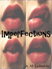 Imperfections: An Anthology ebook by A. M. Leibowitz