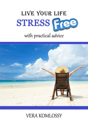 Live Your Life StressFree ebook by Vera Komlossy