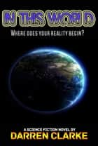 In This World: A Science Fiction Adventure ebook by Darren Clarke