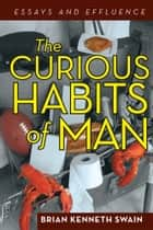 The Curious Habits of Man ebook by Brian Kenneth Swain