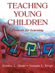 Teaching Young Children - Contexts for Learning ebook by Kristine Slentz,Suzanne L. Krogh