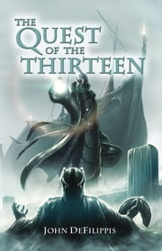 The Quest of the Thirteen ebook by John DeFilippis