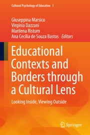Educational Contexts and Borders through a Cultural Lens - Looking Inside, Viewing Outside ebook by Giuseppina Marsico, Virgínia Dazzani, Marilena Ristum,...