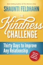 The Kindness Challenge - Thirty Days to Improve Any Relationship ebook by Shaunti Feldhahn