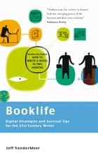 Booklife - Digital Strategies and Survival Tips for the 21st Century Writer ebook by