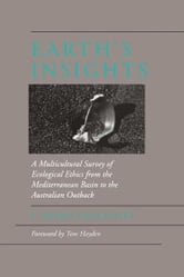 Earth's Insights - A Multicultural Survey of Ecological Ethics from the Mediterranean Basin to the Australian Outback ebook by J. Baird Callicott