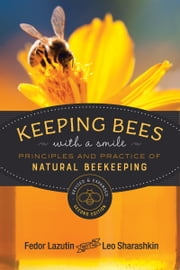 Keeping Bees with a Smile - Principles and Practice of Natural Beekeeping eBook by Fedor Lazutin, Leo Sharashkin, Ph.D.,...