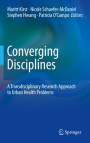 Converging Disciplines - A Transdisciplinary Research Approach to Urban Health Problems ebook by Maritt Kirst,Nicole Schaefer-McDaniel,Stephen Hwang,Patricia O'Campo