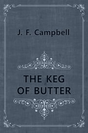 THE KEG OF BUTTER ebook by J. F. Campbell