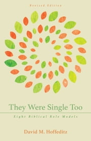 They Were Single Too - Eight Biblical Role Models ebook by David M. Hoffeditz