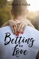 Betting on Love ebook by Manuela Pigna