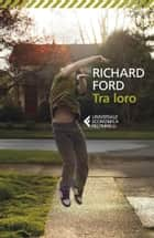 Tra loro ebook by Richard Ford, Vincenzo Mantovani