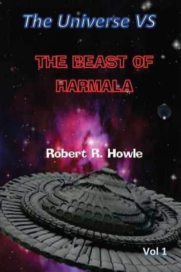 The Universe vs The Beast of Harmala ebook by Robert R. Howle