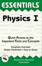 Physics I Essentials ebook by The Editors of REA