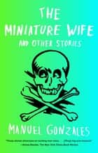 The Miniature Wife ebook by Manuel Gonzales