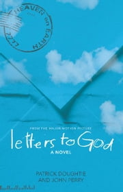 Letters to God - From the Major Motion Picture ebook by Patrick Doughtie,John Perry