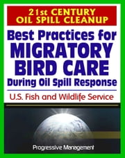 21st Century Oil Spill Cleanup: Best Practices for Migratory Bird Care During Oil Spill Response ebook by Progressive Management