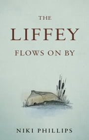 The Liffey Flows On By ebook by Niki Phillips