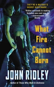 What Fire Cannot Burn ebook by John Ridley