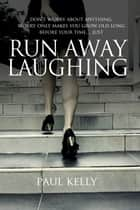 Run Away Laughing - A Murder Mystery ebook by Paul Kelly