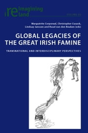 Global Legacies of the Great Irish Famine - Transnational and Interdisciplinary Perspectives ebook by