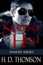 Shades of Holly ebook by H. D. Thomson