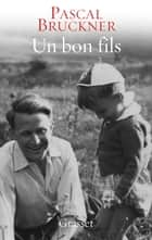 Un bon fils eBook by Pascal Bruckner
