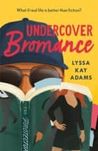 Undercover Bromance - The most inventive, refreshing concept in rom-coms this year (Entertainment Weekly) ebook by Lyssa Kay Adams