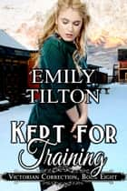 Kept for Training ebook by Emily Tilton
