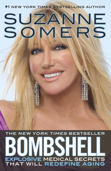Bombshell: Explosive Medical Secrets That Will Redefine Aging - Explosive Medical Secrets That Will Redefine Aging ebook by Suzanne Somers